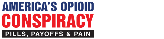 America's Opioid Conspiracy: Pills, Payoffs & Pain