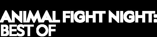 Animal Fight Night: Best Of
