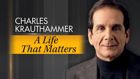 Charles Krauthammer: A Life That Matters