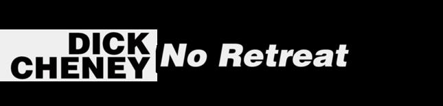 Dick Cheney: No Retreat