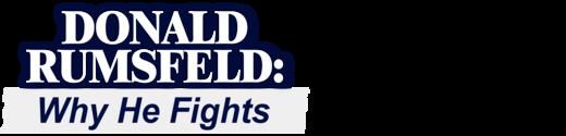 Donald Rumsfeld: Why He Fights
