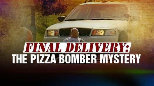 Final Delivery: The Pizza Bomber Mystery
