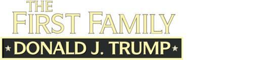 The First Family: Donald J. Trump