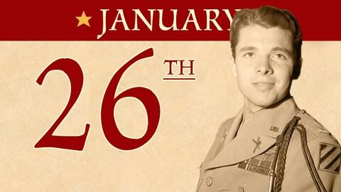 Jan. 26: Lt. Audie Murphy wounded in battle