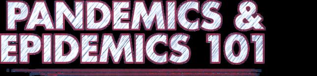 Pandemics and Epidemics 101