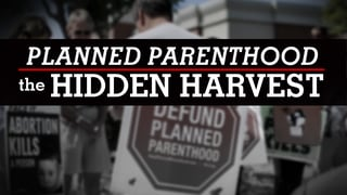 Planned Parenthood - The Hidden Harvest