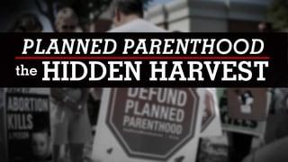 Planned Parenthood - The Hidden Harvest