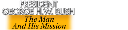 President George H.W. Bush: The Man And His Mission