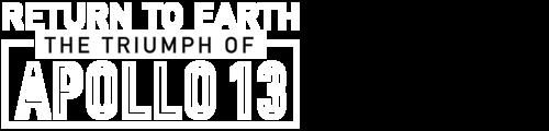 Return to Earth: The Triumph of Apollo 13