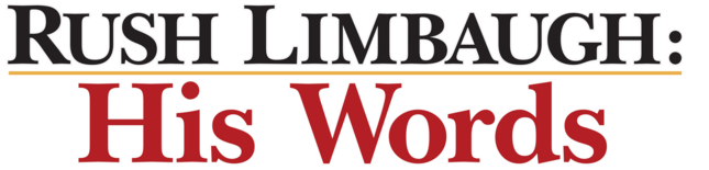 Rush Limbaugh: His Words