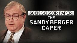 Sock, Scissor Paper: The Sandy Berger Caper