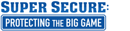 Super Secure: Protecting The Big Game