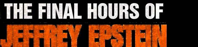 The Final Hours of Jeffrey Epstein