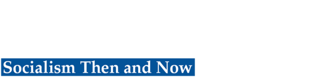 The Institute of World Politics Presents: Socialism Then and Now