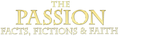 The Passion: Facts, Fictions, and Faith