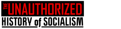 The Unauthorized History of Socialism