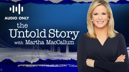 The Untold Story with Martha MacCallum