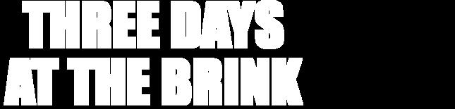 Three Days at the Brink (Director's Cut)