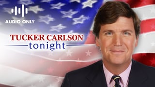 Tucker Carlson Tonight (Audio Only)