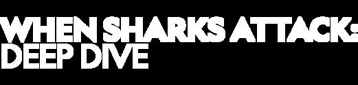 When Sharks Attack: Deep Dives