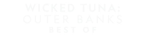 Wicked Tuna: Outer Banks: Best Of